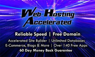 Web Hosting Accelerated - Reliable Speed, Free Domain, Accelerated Site Builder, Unlimited Databases, E-Commerce, Blogs & More, Over 140 Free Apps, 60 Day Money Back Guarantee